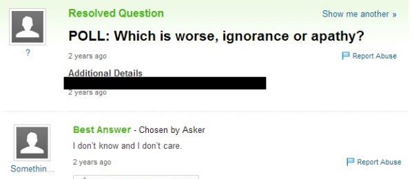 Which is worse, ignorance or apathy?